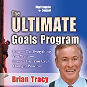 The Ultimate Goals Program: How to Get Everything You Want - Faster than You Ever Throught Possible | Brian Tracy
