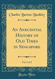img - for An Anecdotal History of Old Times in Singapore, Vol. 2 of 2 (Classic Reprint) book / textbook / text book