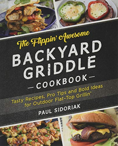 The Flippin' Awesome Backyard Griddle Cookbook: Tasty Recipes, Pro Tips and Bold Ideas for Outdoor Flat Top - Timer Manual Accessory