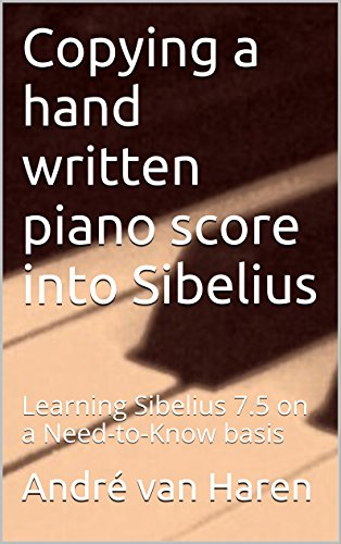 :TXT: Copying A Hand Written Piano Score Into Sibelius: Learning Sibelius 7.5 On A Need-to-Know Basis. these Spoken after Dairy Super