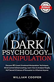 Dark Psychology and Manipulation: Discover 40 Covert Emotional Manipulation Techniques, Mind Control, Brainwas
