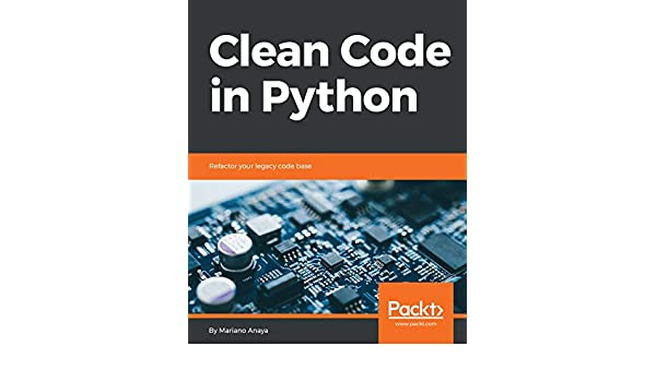 Clean code in python refactor your legacy code base 1 mariano clean code in python refactor your legacy code base 1 mariano anaya ebook amazon fandeluxe Images