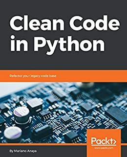 Clean code in python refactor your legacy code base 1 mariano clean code in python refactor your legacy code base by anaya mariano fandeluxe Images