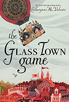 The Glass Town Game by Catherynne M. Valente children's fantasy book reviews