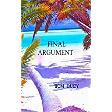 Final Argument: An Inquiry Into the Torture and Murder of Mac and Muff Graham on Palmyra Island Perpetrated by Buck Walker and Stephanie Stearns, and the Subsequent Trial of Stephanie Stearns.