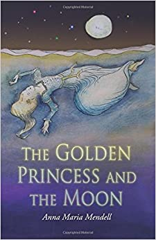 Book The Golden Princess and the Moon: A Retelling of the Fairy Tale 'Sleeping Beauty'
