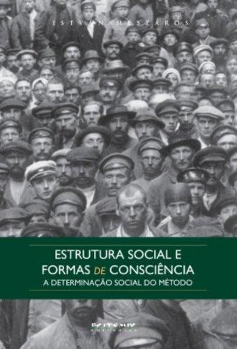 Estrutura Social e Formas de Consciência. A Determinação Social do Método