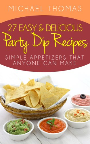 27 Easy And Delicious Party Dip Recipes Simple Appetizers That