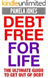 Debt Free for Life: The Ultimate Guide to Get Out of Debt (FREE Bonuses Included) (Debt, Debt Free, Debt Free Forever, Debt Free for Life, Debt Free for Good, Debt Management, Get Out of Debt)
