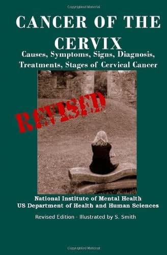 Cancer Of The Cervix: Causes, Symptoms, Signs, Diagnosis, Treatments, Stages of Cervical Cancer- Revised Edition - Illustrated by S. Smith