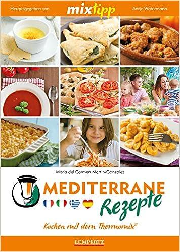 mixtipp: mediterrane rezepte: kochen mit dem thermomix: amazon.de ... - Rezepte Mediterrane Küche