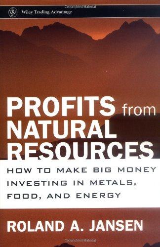 Profits from Natural Resources: How to Make Big Money Investing in Metals, Food, and Energy by Wiley