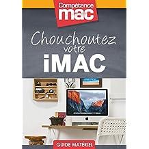 Chouchoutez votre iMac (Les guides pratiques de Compétence Mac) (French Edition)