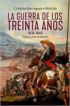 La Guerra De Los Treinta Años 1618-1648: Europa Ante El Abismo por Cristina Borreguero Beltrán