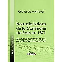 Nouvelle histoire de la Commune de Paris en 1871: D'après les documents les plus authentiques et les plus récents (French Edition)