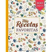 Mis Recetas Favoritas: Haga su propio libro de cocina - Libros de recetas en blanco para escribir para mujeres - Recoja…