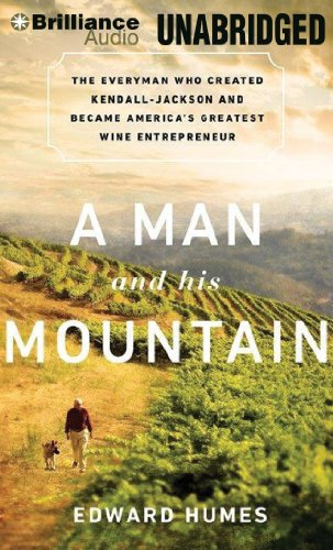 A Man and His Mountain: The Everyman Who Created Kendall-Jackson and Became America's Greatest Wine Entrepreneur by Brand: Brilliance Audio