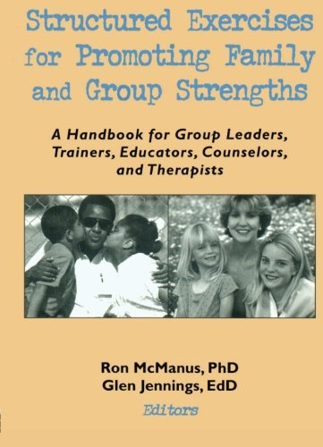 Structured Exercises for Promoting Family and Group Strengths: A Handbook for Group Leaders, Trainers, Educators, Counse