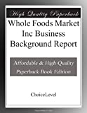 Whole Foods Market Inc Business Background Report