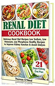 Renal Diet Cookbook: Delicious Renal Diet Healthy Recipes to Improve Kidney Function & Avoid Dialysis.     21-Day Kidney Diet Plan