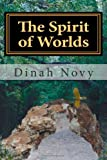 The Spirit of Worlds, Dinah Novy, 1461038308