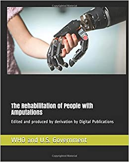 The Rehabilitation of People with Amputations: Edited and produced by derivation by Digital Publications