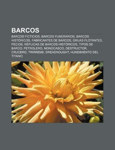 Barcos: Barcos Ficticios, Barcos Funerarios, Barcos Historicos, Fabricantes de Barcos, Gruas Flotantes, Pecios, Replicas de...