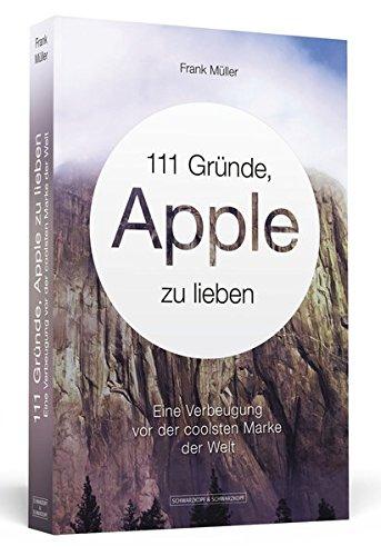 111 Gründe, Apple zu lieben: Eine Verbeugung vor der coolsten Marke der Welt