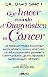 Que Hacer Cuando el Diagnostico Es Cancer?, David Simon, 8479535164