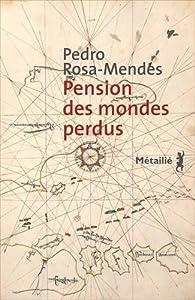 Pension des mondes perdus par Pedro Rosa Mendes