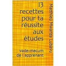 13 recettes pour ta réussite aux études: vade-mecum de l'apprenant (French Edition)