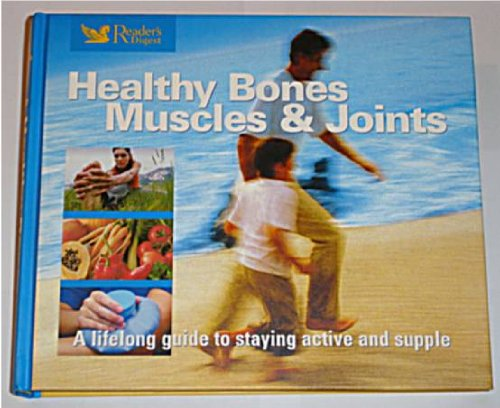 Healthy Bones, Muscles and Joints : A Lifelong Guide to Staying Active and Supple