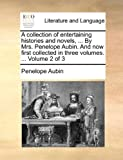 A Collection of Entertaining Histories and Novels, by Mrs Penelope Aubin and Now First Collected in Three, Penelope Aubin, 1140775812