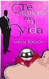 TE QUIERO EN MI VIDA (Spanish Edition)