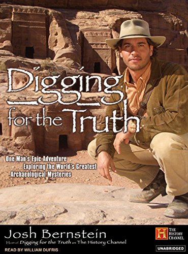Download Digging for the Truth: One Man's Epic Adventure Exploring the World's Greatest Archaeological Mysteries (History Channel Audiobook) ebook