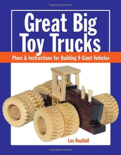 Great Big Toy Trucks: Plans and Instructions for Building 9 Giant Vehicles - Toy Truck Plans