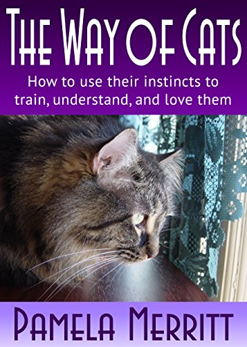 The Way of Cats: How to use their instincts to train, understand, and love them