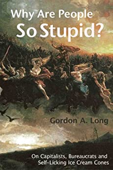 Why Are People So Stupid? by [Long, Gordon A.]