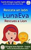 Luna Eva rescata un león, Luna Eva Rescues a Lion: Cuento bilingüe español - inglés, Bilingual story Spanish - English (Las Aventuras de Luna Eva - Luna Eva Adventures nº 1) (Spanish Edition)