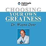 Choosing Your Own Greatness | Wayne W. Dyer
