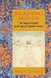 Reading Minds : The Study of English in the Age of Cognitive Science, Turner, Mark, 0691068976