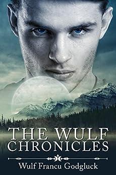 The Wulf Chronicles (WulfChron Book 1) by [Godgluck, Wulf Francu]