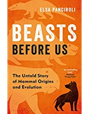 Beasts Before Us: The Untold Story of Mammal Origins and Evolution