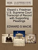 Elward V. Friedman U. S. Supreme Court Transcript of Record with Supporting Pleadings, Edward S. Macie, 1270419625