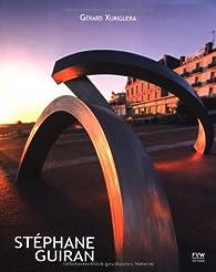 Stéphane Guiran : Chemin de sculptures 2001-2011 par Gérard Xuriguera