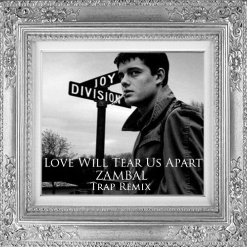 Left Tearing Us Apart: Love Will Tear Us Apart (Trap Remix) By Zambal On Amazon