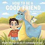 """How to be a good friend: Right things to do if someone is sad (""""Emotion of sadness"""" Bedtimes Story Children's Picture Book Book 1)"""