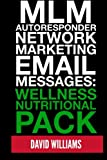 MLM Autoresponder Network Marketing Email Messages: Wellness Nutritional Pack