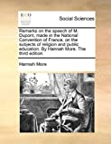 Remarks on the Speech of M Dupont, Made in the National Convention of France, on the Subjects of Religion and Public Education by Hannah More the T, Hannah More, 1170640265