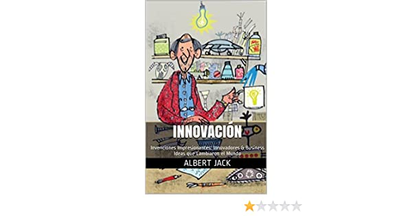 Amazon.com: Innovación: Invenciones Impresionantes: Innovadores & Business Ideas que Cambiaron el Mundo (Spanish Edition) eBook: Albert Jack: Kindle Store